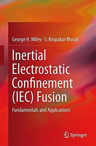 9781461493389: Inertial Electrostatic Confinement (Iec) Fusion: Fundamentals and Applications