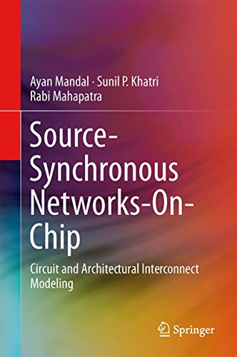 Source-Synchronous Networks-On-Chip: Circuit and Architectural Interconnect Modeling: Ayan Mandal, Sunil