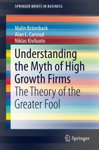 9781461494560: Understanding the Myth of High Growth Firms: The Theory of the Greater Fool (SpringerBriefs in Business)