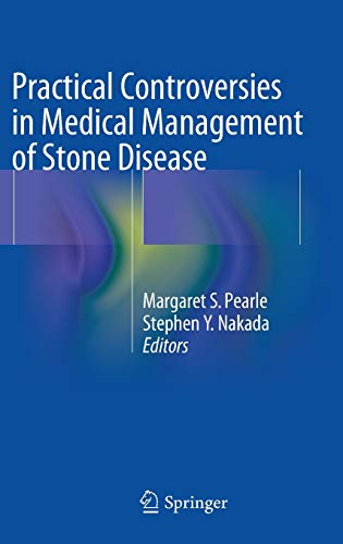 Practical controversies in medical management of stone disease.: Pearle, Margaret S.; Nakada, ...
