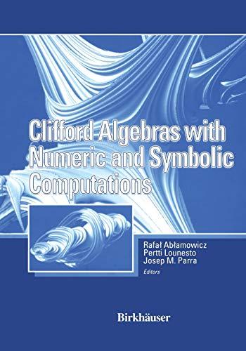 Clifford Algebras with Numeric and Symbolic Computations: Rafal Ablamowicz