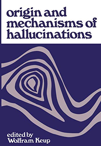 9781461586470: Origin and Mechanisms of Hallucinations: Proceedings of the 14th Annual Meeting of the Eastern Psychiatric Research Association held in New York City, November 14–15, 1969