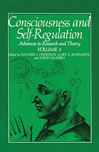 Consciousness and Self-Regulation. Volume 3: Advances in Research and Theory: GARY E. SCHWARTZ