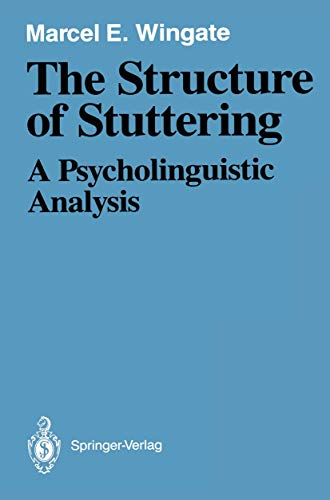The Structure of Stuttering: A Psycholinguistic Analysis: Marcel E. Wingate