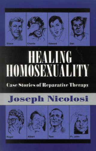 9781461628736: Healing Homosexuality: Case Stories of Reparative Therapy