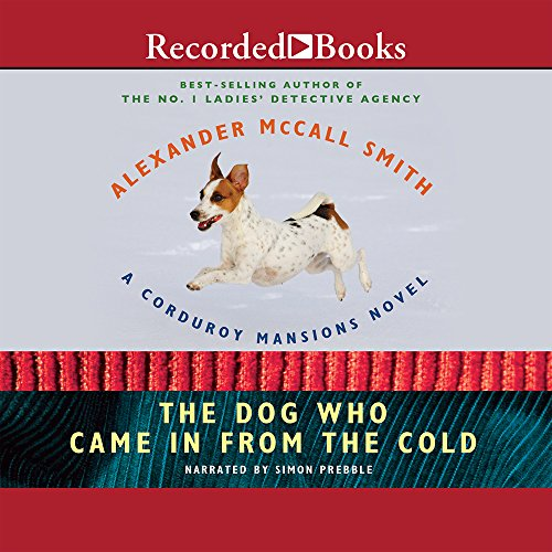 The Dog Who Came In From The Cold (The Corduroy Mansions series): McCall Smith, Alexander
