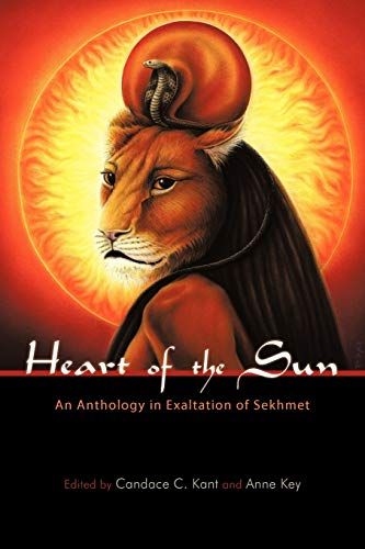 Heart of the Sun: An Anthology in Exaltation of Sekhmet: Candace C. Kant