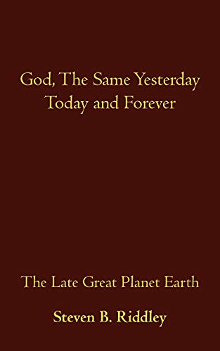9781462001347: God, the Same Yesterday Today and Forever: The Late Great Planet Earth