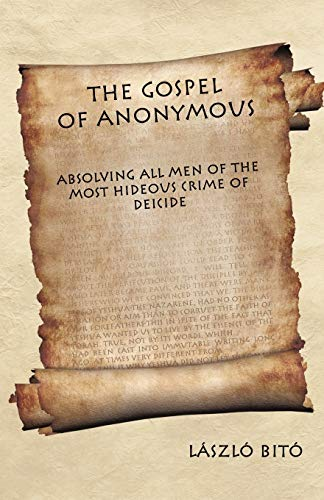 9781462002054: The Gospel Of Anonymous: Absolving All Men Of The Most Hideous Crime Of Deicide