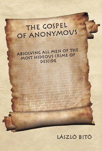 9781462002078: The Gospel of Anonymous: Absolving All Men of the Most Hideous Crime of Deicide