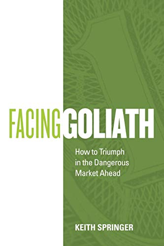 9781462002108: Facing Goliath: How to Triumph in the Dangerous Market Ahead