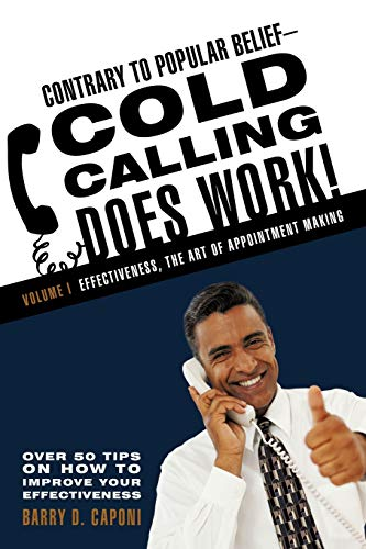 9781462002221: Contrary to Popular Belief-Cold Calling Does Work: Volume I: Effectiveness, the Art of Appointment Making
