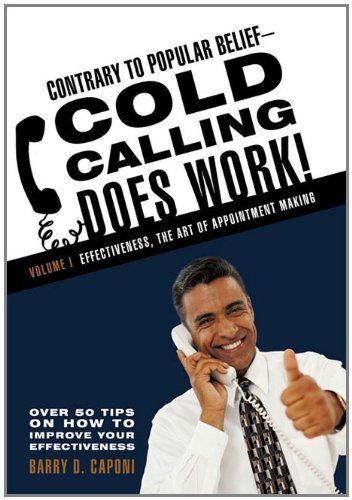 9781462002245: Contrary to Popular Belief-Cold Calling Does Work!: Volume I: Effectiveness, the Art of Appointment Making