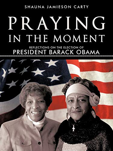 9781462002375: Praying in the Moment: Reflections on the Election of President Barack Obama: Reflections on the Election of President Barack Obama