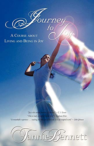 Journey To Joy: A Course about Living and Being in Joy: Bennett, Tannie