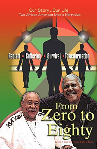 9781462005079: From Zero to Eighty: Two African American Men's Narrative of Racism, Suffering, Survival, and Transformation