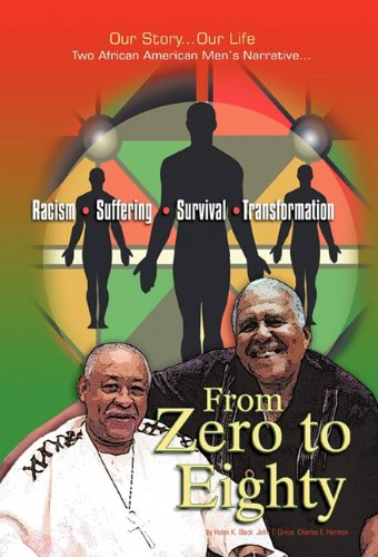 9781462005093: From Zero to Eighty: Two African American Men's Narrative of Racism, Suffering, Survival, and Transformation