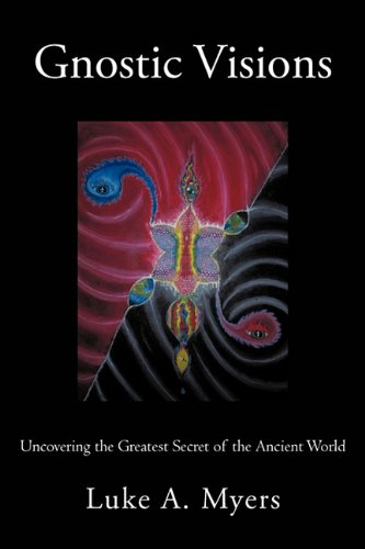 9781462005468: Gnostic Visions: Uncovering the Greatest Secret of the Ancient World