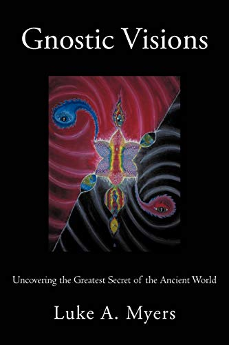 9781462005482: Gnostic Visions: Uncovering the Greatest Secret of the Ancient World