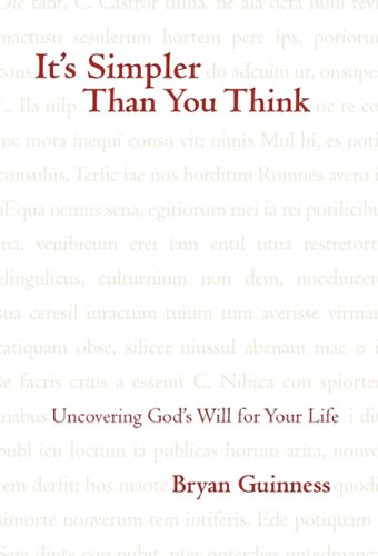 It's Simpler Than You Think: Uncovering God's Will for Your Life: Guinness, Bryan