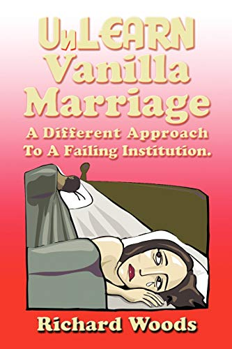 Unlearn Vanilla Marriage: A Different Approach to A Failing Institution (1462007198) by Richard Woods