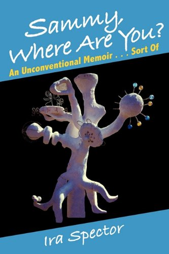 9781462009060: Sammy, Where Are You?: An Unconventional Memoir ... Sort of