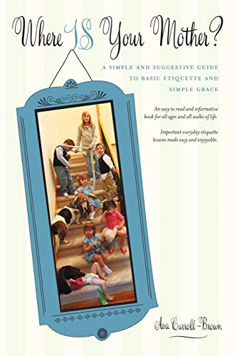 9781462009541: Where Is Your Mother?: A Simple And Suggestive Guide To Basic Etiquette And Simple Grace