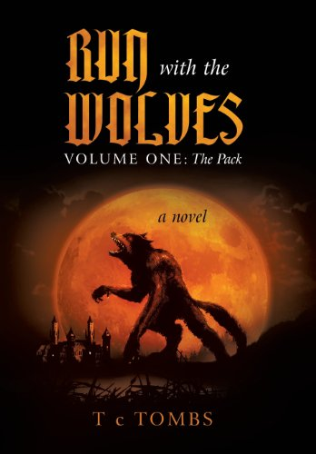 Run with the Wolves Volume One: The Pack: T. C. Tombs