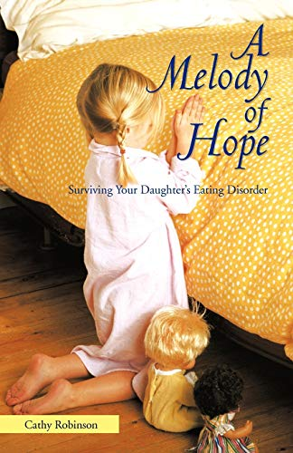 A Melody of Hope: Surviving Your Daughter's Eating Disorder: Robinson, Cathy
