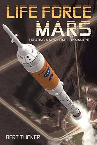Life Force Mars : Creating a New: Bert Tucker