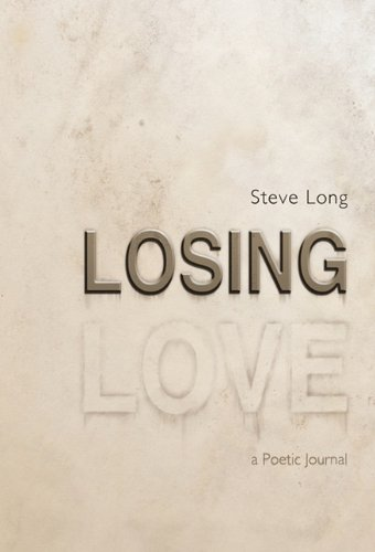 Losing Love: A Poetic Journal: Steve Long