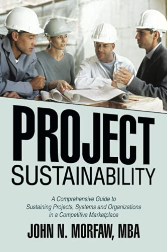 Project Sustainability: A Comprehensive Guide to Sustaining: John N Morfaw