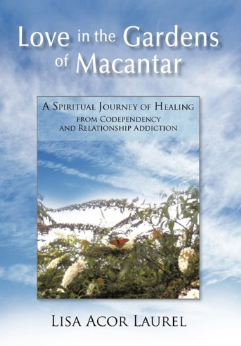 9781462013197: Love in the Gardens of Macantar: A Spiritual Journey of Healing from Codependency and Relationship Addiction