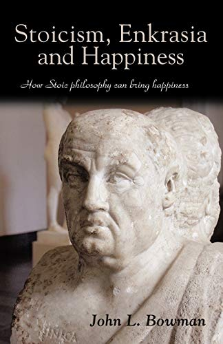 9781462013357: Stoicism, Enkrasia and Happiness: How Stoic philosophy can bring happiness