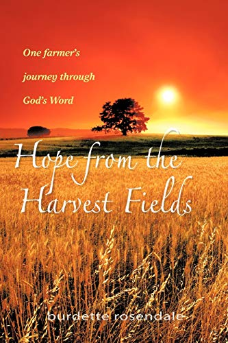 9781462013791: Hope From The Harvest Fields: One Farmer's Journey through God's Word