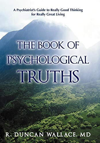 9781462015597: The Book of Psychological Truths: A Psychiatrist's Guide to Really Good Thinking for Really Great Living
