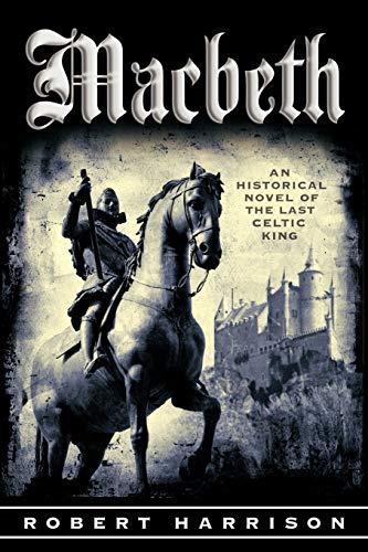 Macbeth: An Historical Novel of the Last Celtic King: Robert Harrison