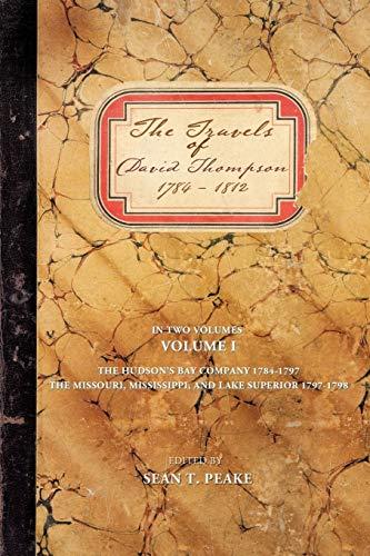 The Travels of David Thompson: Volume I the Hudsons Bay Company 1784-1797, the Missouri, ...
