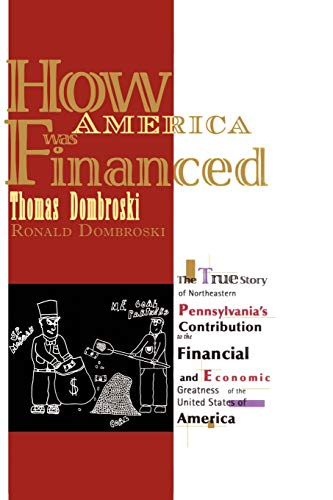 9781462018000: How America Was Financed: The True Story of Northeastern Pennsylvania's Contribution to the Financial and Economic Greatness of the United States of America