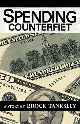 Spending Counterfiet A Story By Brock Tanksley: Brock Tanksley