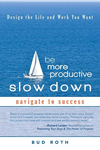 9781462018727: Be More Productive-Slow Down: Design the Life and Work You Want