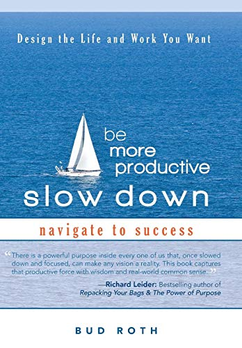 9781462018734: Be More Productive-Slow Down: Design the Life and Work You Want