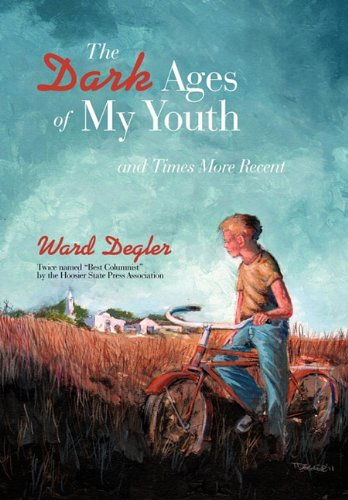 The Dark Ages of My Youth: And Times More Recent: Ward Degler