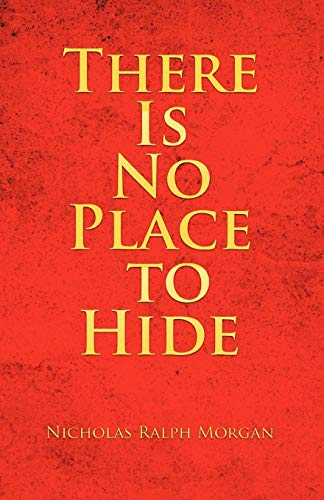 There Is No Place to Hide: Nicholas Ralph Morgan