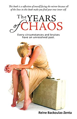 The Years of Chaos Every Circumstances and Bruises Have an Unresolved Past.: Reine Backoulas-Zenta