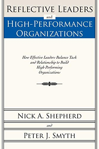 9781462023653: Reflective Leaders and High-Performance Organizations: How Effective Leaders Balance Task and Relationship to Build High Performing Organizations
