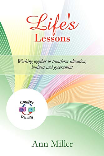 Lifes Lessons: Working Together to Transform Education, Business and Government: Ann Miller