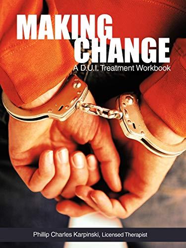 Making Change: A D.U.I. Treatment Workbook: Phillip Charles Karpinski