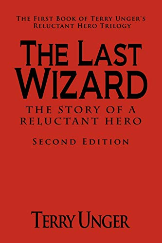 9781462024070: The Last Wizard - The Story of a Reluctant Hero Second Edition: The First Book of Terry Unger's Reluctant Hero Trilogy