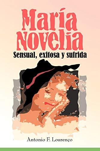 Maria Novelia: Sensual, Exitosa y Sufrida (Paperback): Antonio Filipe Louren